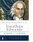 The Unwavering Resolve of Jonathan Edwards - Steve Lawson